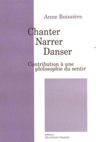 Chanter, narrer, danser : Contribution à une philosophie du sentir