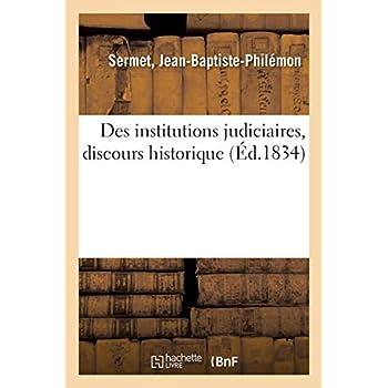 Des institutions judiciaires, discours historique: servant d'introduction à la théorie de l'application des lois
