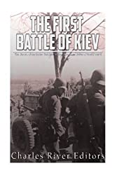 The First Battle of Kiev: The History of the Soviet Red Army's Most Disastrous Defeat of World War II
