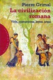 La civilización romana: Vida, costumbres, leyes, artes (Orígenes)