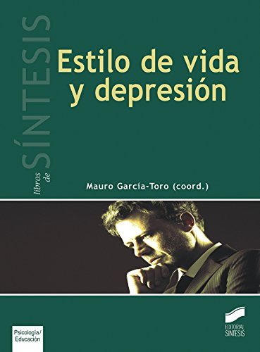 Estilo de vida y depresión (Síntesis psicología. Psicología evolutiva y de la educación nº 5) por Mauro García-Toro (coordinador)