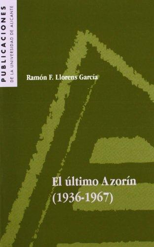 El último Azorín: 1936-1967 (Publicaciones de la Universidad de Alicante) por Ramón F Lloréns Garcia