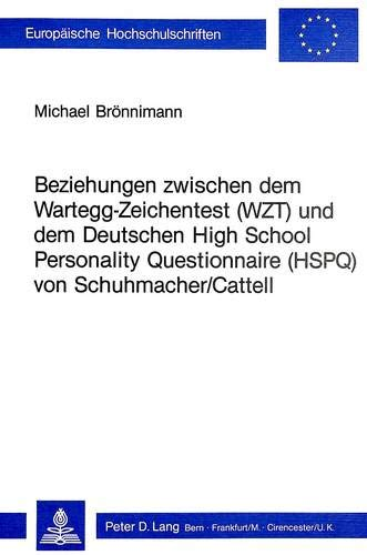 Beziehungen zwischen dem Wartegg-Zeichentest (WZT) und dem deutschen High School Personality Questionnaire (HSPQ) von Schuhmacher/Cattell (Europäische ... Psychology / Série 6: Psychologie, Band 54)