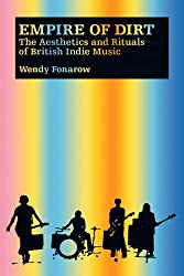Empire of Dirt: The Aesthetics and Rituals of British Indie Music (Music Culture)