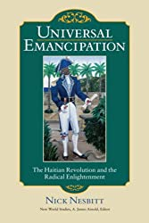 Universal Emancipation: The Haitian Revolution and the Radical Enlightenment (New World Studies)