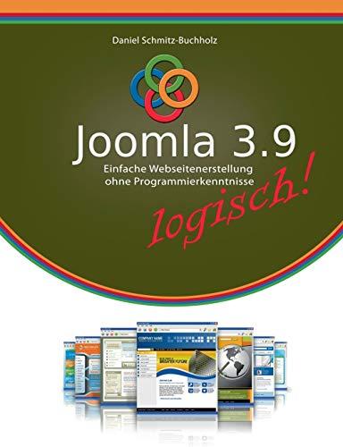 Joomla 3.9 logisch!: Einfache Webseitenerstellung ohne Programmierkenntnisse