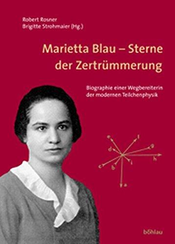 Marietta Blau - Sterne der Zertrümmerung. Biographie einer Wegbereiterin der modernen Teilchenphysik (Beiträge zur Wissenschaftsgeschichte und Wissenschaftsforschung)
