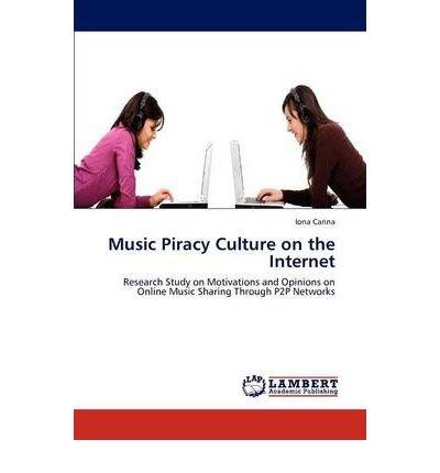 [(Music Piracy Culture on the Internet )] [Author: Iona Carina] [Mar-2012]