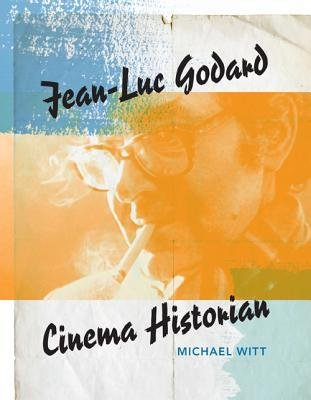 By Michael Witt ( Author ) [ Jean-Luc Godard: Cinema Historian By Nov-2013 Paperback