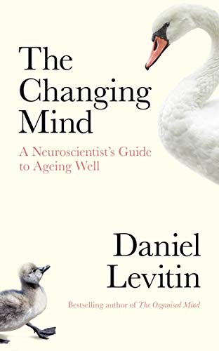 The Changing Mind: A Neuroscientist\'s Guide to Ageing Well (English Edition)