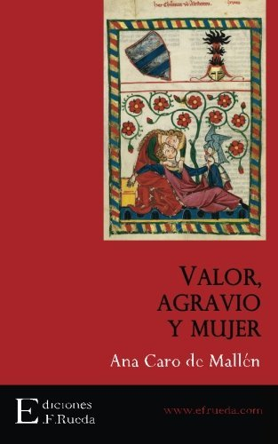 Valor, agravio y mujer by ANA CARO MALL??N (2016-02-24)