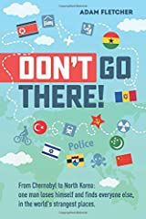 Don't Go There: From Chernobyl to North Korea—one man's quest to lose himself and find everyone else in the world's strangest places (Weird Travel, Band 1) Taschenbuch