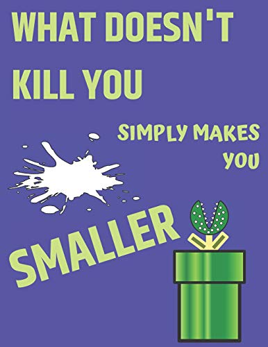 What Doesn't Kill You Simply Makes You Smaller: Cute Mario Notebook/Journal for Video Games Lovers/Kids to Writing Notes 150 Pages 8.5x11 Inch. (Blue&Green Pattern) (De Nintendo Juegos Ds)