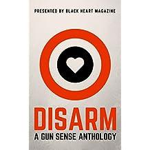 DISARM: A Gun Sense Anthology (Black Heart Digital Anthologies Book 2)