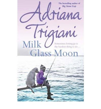 [(Milk Glass Moon)] [Author: Adriana Trigiani] published on (April, 2003) (Milk Glass Moon)