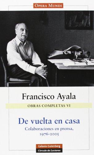 Obras Completas de Francisco Ayala: Obras Completas VI. De Vuelta En Casa: 6 (Rústica)