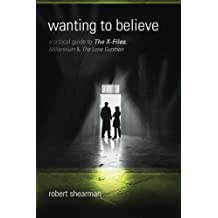 Wanting to Believe: A Critical Guide to The X-Files, Millennium and The Lone Gun