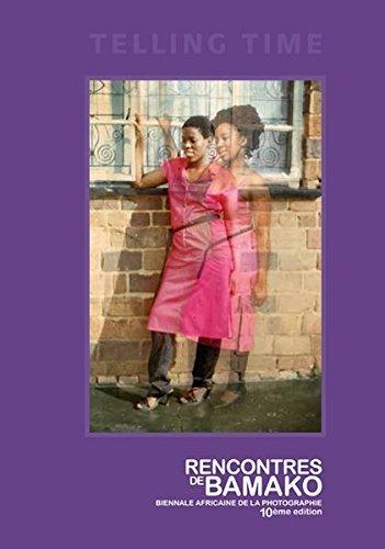 Telling Time: RENCONTRES DE BAMAKO BIENNALE AFRICAINE DE LA PHOTOGRAPHIE 10ème édition by Antawan L. Byrd (2015-10-21)