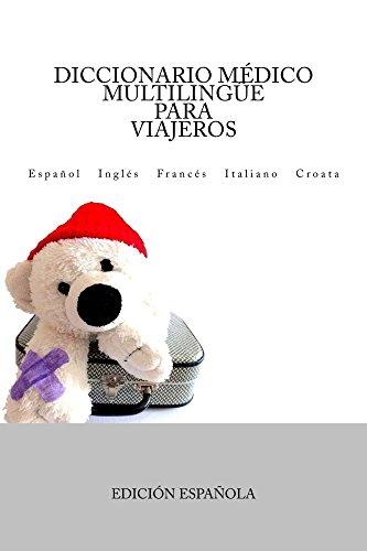 Diccionario Médico Multilingüe para Viajeros: Español   Inglés   Francés   Italiano   Croata (Spanish Edition)