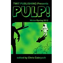 Twit Publishing Presents: PULP! (Winter/Spring 2012) (English Edition)