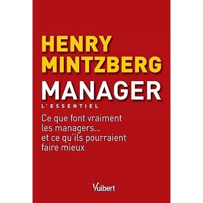 Manager - L'essentiel : Ce que font vraiment les managers... et ce qu'ils pourraient faire mieux