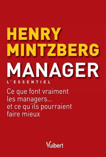 Manager - L'essentiel : Ce que font vraiment les managers... et ce qu'ils pourraient faire mieux par Henry Mintzberg