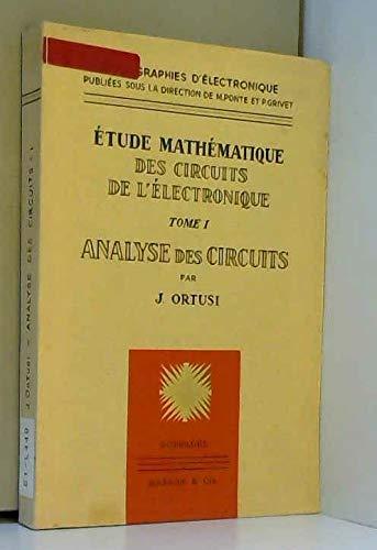 Étude mathématique des circuits de l'électronique : Par J. Ortusi par Jean Ortusi