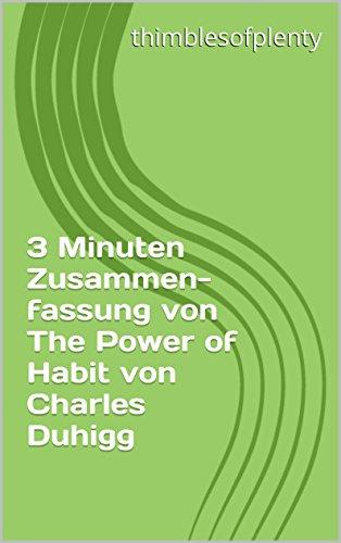 3 Minuten Zusammenfassung von The Power of Habit von Charles Duhigg (thimblesofplenty 3 Minute Business Book Summary 1)