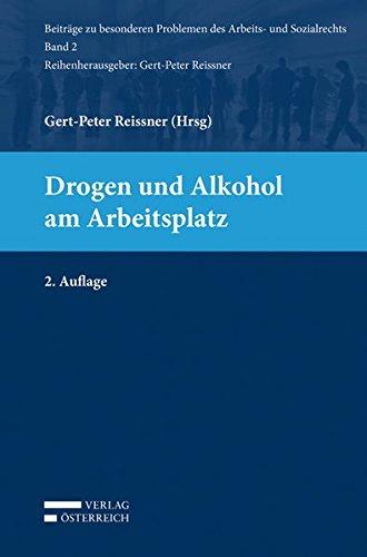 Drogen und Alkohol am Arbeitsplatz (Beiträge zu besonderen Problemen des Arbeits- und Sozialrechts)