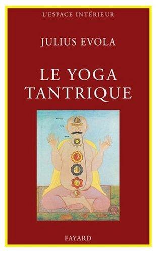 Le Yoga tantrique : Sa métaphysique, ses pratiques par Julius Evola