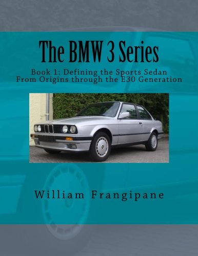 The BMW 3 Series Book 1: Defining the Sports Sedan: From Origins through the E30 Generation