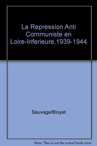 La Rpression anticommuniste en Loire-Infrieure 1939-1944
