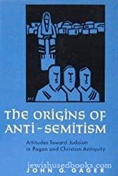 The Origins of Anti-Semitism : Attitudes Toward Judaism in Pagan and Christian Antiquity
