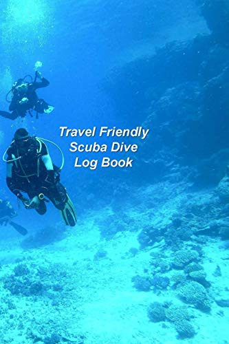 Travel Friendly Scuba Dive Log Book: Scuba Diving Log Book  To Record 110 Dives (Travel Bcd)