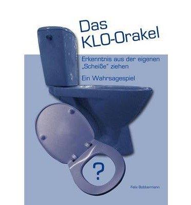 { DAS KLO-ORAKEL (GERMAN) } By Bobbermann, Felix ( Author ) [ Jan - 2012 ] [ Paperback ]