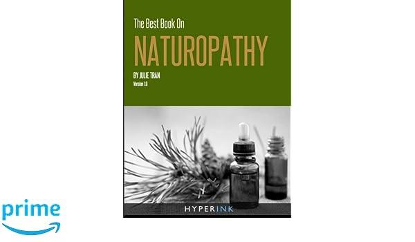The Best Book On Naturopathy: Volume 1: Amazon co uk: Julie Tran ND