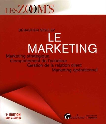 Le marketing : Marketing stratégique, Comportement de l'acheteur, Gestion de la relation client, Marketing opérationnel