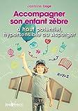 Accompagner son enfant zèbre : à haut potentiel, hypersensible ou Asperger