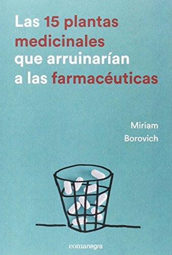 Las 15 Plantas Medicinales Que Arruinarían A Las Farmacéuticas por Miriam Borovich