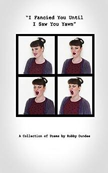 I fancied you until I saw you yawn (English Edition) de [Dundee, Robby]