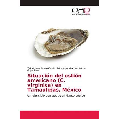 Situación del ostión americano (C. virginica) en Tamaulipas, México: Un ejercicio con apego al Marco Lógico