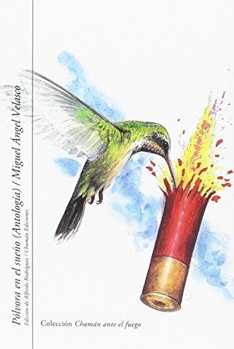 Pólvora en el sueño (Antología) (Chamán ante el fuego) por Miguel Ángel Velasco