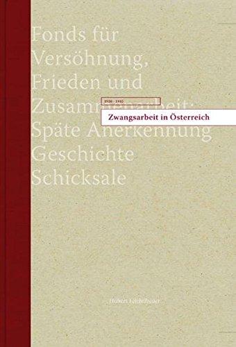 Zwangsarbeit in Österreich 1938-1945: Fonds für Versöhnung, Frieden und Zusammenarbeit: Späte Anerkennung Geschichte, Schicksale