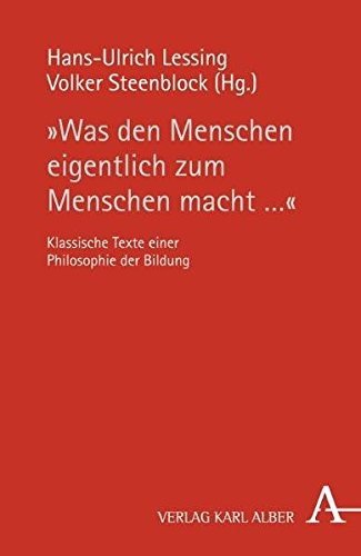 """""""Was den Menschen eigentlich zum Menschen macht ..."""": Klassische Texte einer Philosophie der Bildung"""