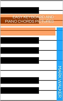 Easy Keyboard And Piano Chords Pictures (Music Book 1) (English Edition) von [Walker, Mark]