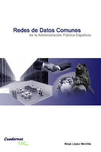 Redes de Datos Comunes de la Administración Pública Española (Cuadernos TIC nº 1) por Borja López Montilla