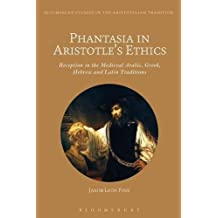 PHANTASIA IN ARISTOTLES ETHICS (Bloomsbury Studies in the Aristotelian Tradition)