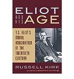 Eliot and His Age: T. S. Eliot's Moral Imagination in the Twentieth Century (Paperback) - Common