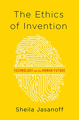 The Ethics of Invention: Technology and the Human Future por Sheila (Harvard  University) Jasanoff