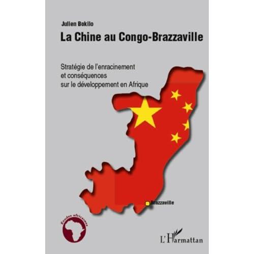 La Chine au Congo-Brazzaville: Stratégie de l'enracinement et conséquences sur le développement en Afrique (Études africaines)